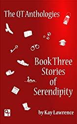 The QT Anthology, Book Three, Stories of Serendipity