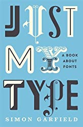 Just My Type: A Book About Fonts by Garfield, Simon (2010) Hardcover