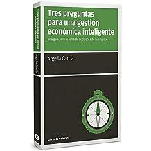 Tres Preguntas Para Una Gestión Económica Inteligente (Manuales de gestión)