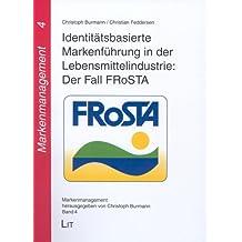 Identitätsbasierte Markenführung in der Lebensmittelindustrie: Der Fall FRoSTA