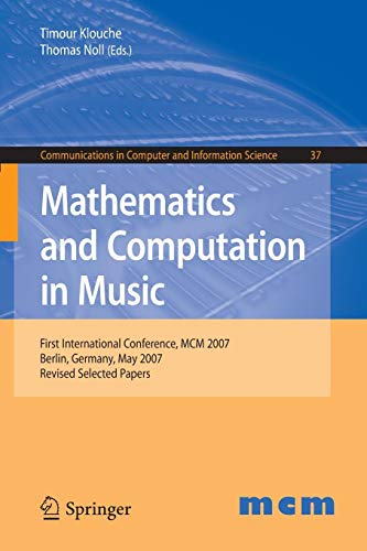 Mathematics and Computation in Music: First International Conference, MCM 2007, Berlin, Germany, May 18-20, 2007. Revised Selected Papers (Communications in Computer and Information Science, Band 37) Mcm Audio