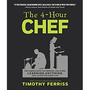 The 4-Hour Chef: The Simple Path to Cooking Like a Pro, Learning Anything, and Living