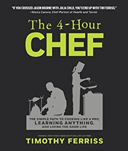 The 4-Hour Chef: The Simple Path to Cooking Like a Pro, Learning Anything, and Living the Good Life von [Ferriss, Timothy]