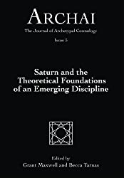 Saturn and the Theoretical Foundations of an Emerging Discipline (Archai: The Journal of Archetypal Cosmology) (Volume 5) by Grant Maxwell (2016-07-01)