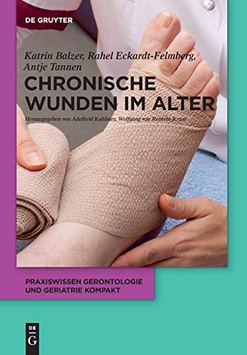 Chronische Wunden im Alter (Praxiswissen Gerontologie und Geriatrie kompakt, Band 7)