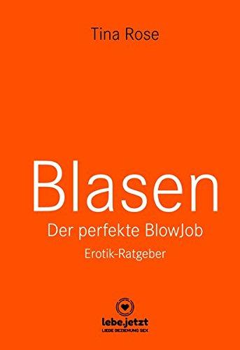 Blasen - Der perfekte Blowjob | Erotischer Ratgeber: Als BlowJobGöttin wird er dir aus der Hand fressen ... (lebe.jetzt Ratgeber 2)