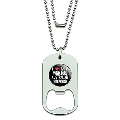 I love my Miniature Australian Shepherd Stilvolle Dog Tag Flaschenöffner (Miniature Australian Shepherd)
