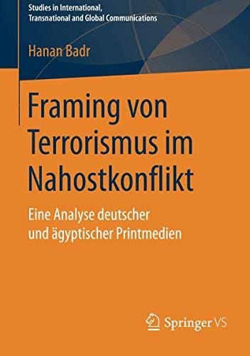 Framing von Terrorismus im Nahostkonflikt: Eine Analyse deutscher und ägyptischer Printmedien (Studies in International, Transnational and Global Communications)