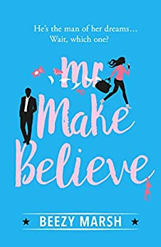 Mr Make Believe: A hilarious and heart-warming tale of love, motherhood and the reality behind the fantasy by [Marsh, Beezy]