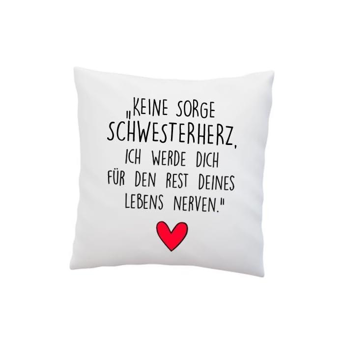 Liebes Kissenbezug mit Spruch ''Keine Sorge, Schwesterherz. Ich werde Dich für den Rest deines Lebens Nerven.'' - Kissen…