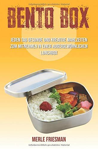 Bento Box: Jeden Tag gesunde und kreative Mahlzeiten zum Mitnehmen in einer außergewöhnlichen Lunchbox (inklusive über 40 leckere Bento Box Rezepte für einen schnellen Start, Band 1) (Kochen-rezepte-box)