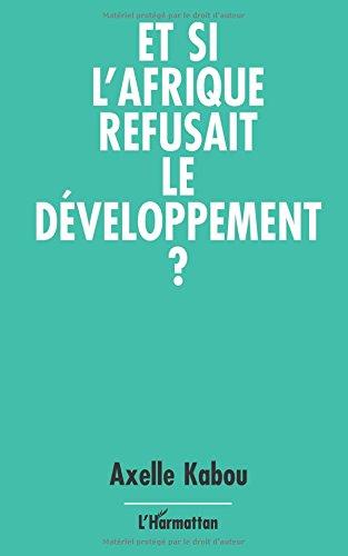 Et si l'Afrique refusait le développement?