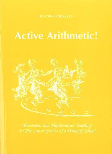 Active Arithmetic!: Movement and Mathematics Teaching in the Lower Grades of a Waldorf School by Anderson, Henning (2011) Paperback