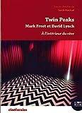 Twin Peaks, à l'intérieur du rêve - Mark Frost et David Lynch
