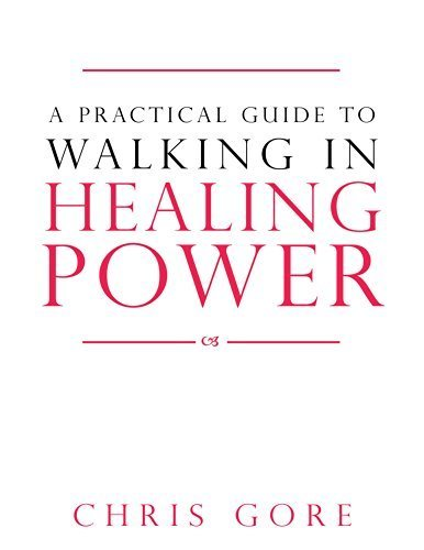 A Practical Guide to Walking in Healing Power by Chris Gore (2014-03-01)