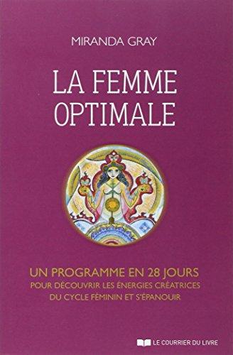 La femme optimale - Un programme en 28 jours pour découvrir les énergies créatrices du cycle féminin et s'épanouir