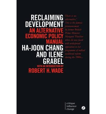 [(Reclaiming Development: An Alternative Economic Policy Manual)] [Author: Ha-Joon Chang] published on (February, 2014)