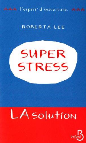 Superstress : La solution par Roberta Lee