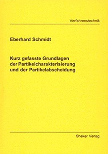 Kurz gefasste Grundlagen der Partikelcharakterisierung und der Partikelabscheidung (Berichte aus der Verfahrenstechnik)