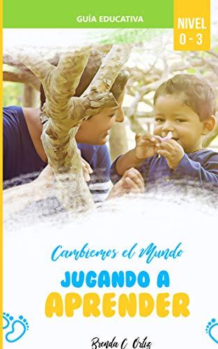 Cambiemos el mundo, Jugando a aprender: Manual para el desarrollo saludable del infante 0-3 años (Spanish Edition)