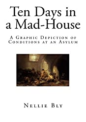 Ten Days in a Mad-House: A Graphic Depiction of Conditions at an Asylum (Social Science - Insanity) by Nellie Bly (2015-02-01)