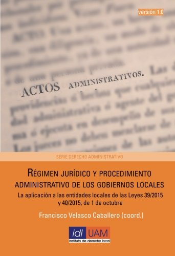 Régimen jurídico y procedimiento administrativo de los gobiernos locales: La aplicación a las entidades locales de las Leyes 39/2015 y 40/2015, de 1 de octubre (Serie de Derecho Administrativo)