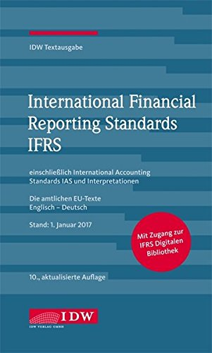 International Financial Reporting Standards IFRS: IDW Textausgabe einschließlich International Accounting Standards (IAS) und Interpretationen. Die ... EU-Texte Englisch-Deutsch, Stand: 01.01.2017