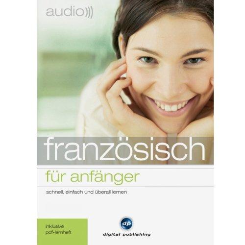 Audio Französisch für Anfänger: Schnell und unkompliziert Audio Französisch lernen