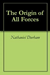 The Origin of All Forces (English Edition)
