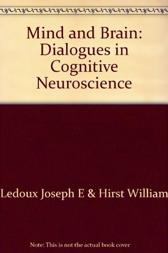 Mind and Brain: Dialogues in Cognitive Neuroscience