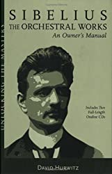Sibelius Orchestral Works: An Owner's Manual (Unlocking the Masters) (Unlocking the Masters Series)