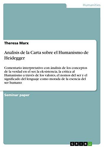 Analisis de la Carta sobre el Humanismo de Heidegger: Comentario interpretativo con ánalisis de los conceptos de la verdad en el ser, la ek-sistencia, ... como morada de la esencia del ser humano por Theresa Marx