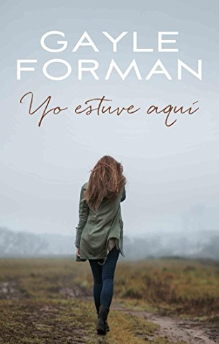 Yo estuve aquí (Serendipia) por Gayle Forman