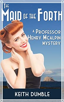 The Maid Of The Forth: A Professor Henry McAlpin Mystery by [Dumble, Keith]