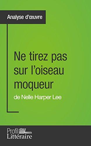 Ne tirez pas sur l'oiseau moqueur de Nelle Harper Lee (Analyse approfondie): Approfondissez votre lecture des romans classiques et modernes avec Profil-Litteraire.fr