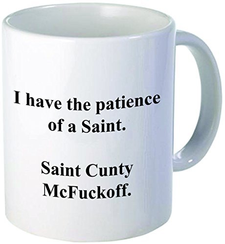 funny-i-have-the-patience-of-a-saint-cunty-mcfuckoff-11oz-coffee-mug-novelty-office-job-by-aviento-b