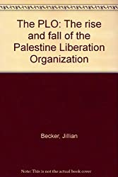 The PLO: The rise and fall of the Palestine Liberation Organization