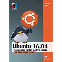 Ubuntu 16.04: Praxiswissen für Ein- und Umsteiger, inkl. Ubuntu 16.04 auf DVD-ROM (mitp Anwendung) (mitp Anwendungen)