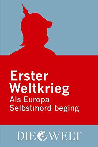 Erster Weltkrieg - Als Europa Selbstmord beging