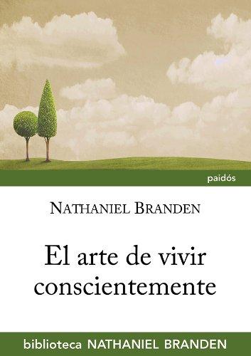 El arte de vivir conscientemente: Vida cotidiana y autoconciencia (Biblioteca Nathaniel Branden)