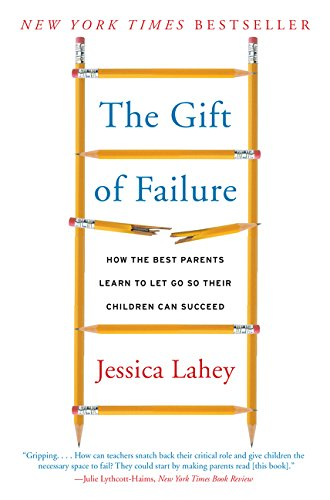 The Gift of Failure: How the Best Parents Learn to Let Go So Their Children Can Succeed por Jessica Lahey