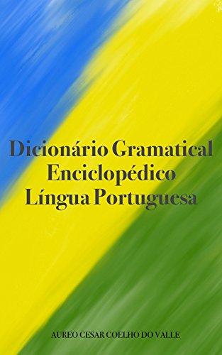 Dicionário Gramatical Enciclopédico: Língua Portuguesa (Portuguese Edition) por Aureo Cesar Coelho do Valle