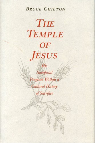 The Temple of Jesus: His Sacrificial Program Within a Cultural History of Sacrifice by Bruce Chilton (1992-09-01)