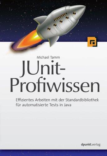 JUnit-Profiwissen: Effizientes Arbeiten mit der Standardbibliothek für automatisierte Tests in Java