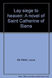 Lay Siege to Heaven : A Novel of Saint Catherine of Siena