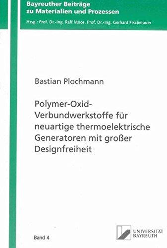 Polymer-Oxid-Verbundwerkstoffe für neuartige thermoelektrische Generatoren mit großer Designfreiheit (Bayreuther Beiträge zu Materialien und Prozessen)
