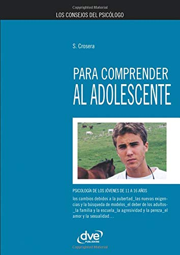 Los consejos del psicólogo para comprender al adolescente par Silvio Crosera