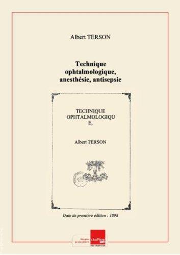 Technique ophtalmologique, anesthésie, antisepsie et instruments de chirurgie oculaire / par le Dr Albert Terson,... [Edition de 1898]
