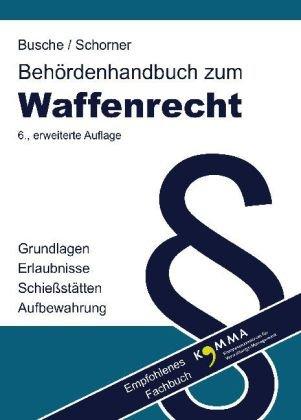 Behördenhandbuch zum Waffenrecht für Verwaltung und Justiz - Grundlagen, Erlaubnisse, Schießstätten, Aufbewahrung