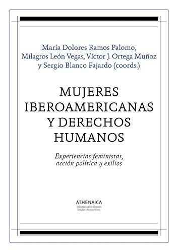Mujeres iberoamericanas y derechos humanos: Experiencias feministas, acción política y exilios (Historia Moderna y Contemporánea nº 3) por María Dolores Ramos Palomo